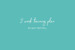 Matt Bottrills 3 Week Training Plan
